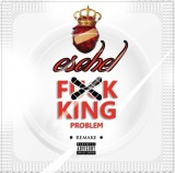 New Music: Esohel – Fxck King Problem(Remake)